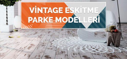 Vintage Parke Modelleri ile Zeminlerde Eskitme Parke Görünümü